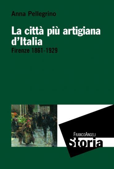 La città più artigiana d'Italia. Firenze 1861-1929
