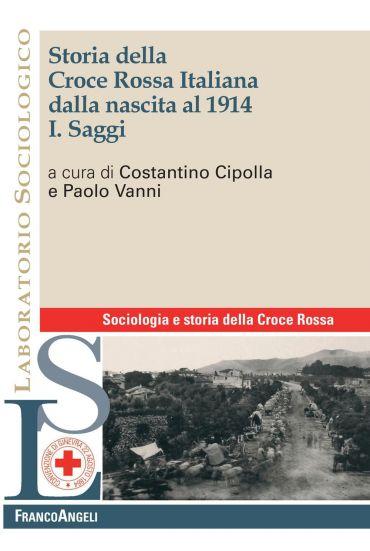 Storia della Croce Rossa Italiana dalla nascita al 1914. Vol. I.