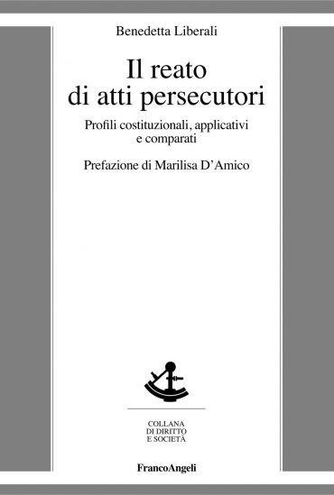 Il reato di atti persecutori. Profili costituzionali, applicativ