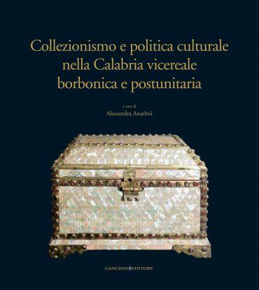 Collezionismo e politica culturale nella Calabria vicereale borb