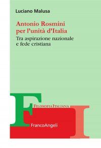 Antonio Rosmini per l'unità d'Italia. Tra aspirazione nazionale