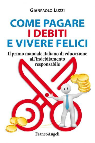 Come pagare i debiti e vivere felici. Il primo manuale italiano
