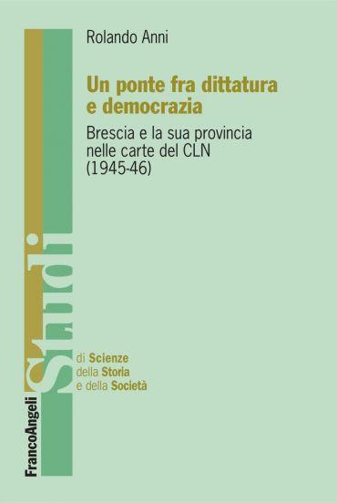 Un ponte fra dittatura e democrazia. Brescia e la sua provincia