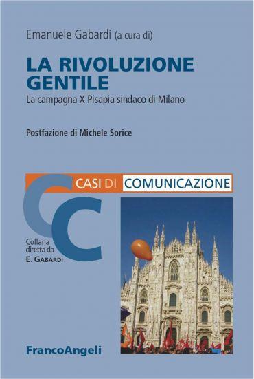 La rivoluzione gentile. La campagna X Pisapia sindaco di Milano