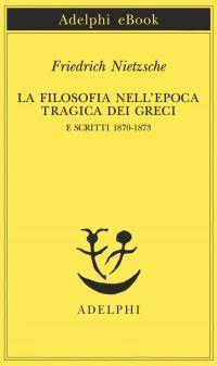 La filosofia nell'epoca tragica dei Greci e Scritti 1870-1873 eP