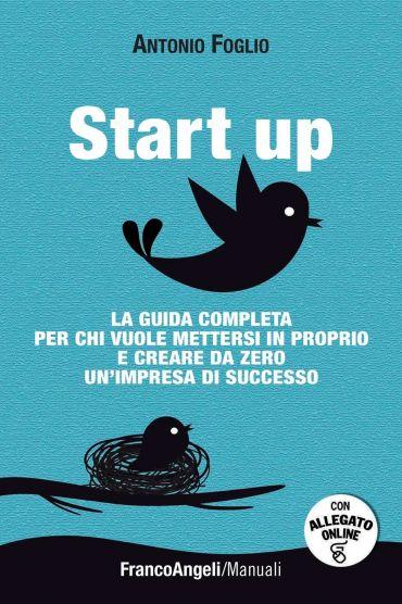 Start-up. La guida completa per chi vuole mettersi in proprio e