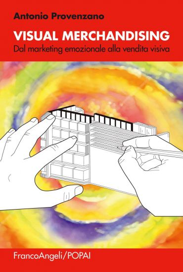 Visual merchandising. Dal marketing emozionale alla vendita visi
