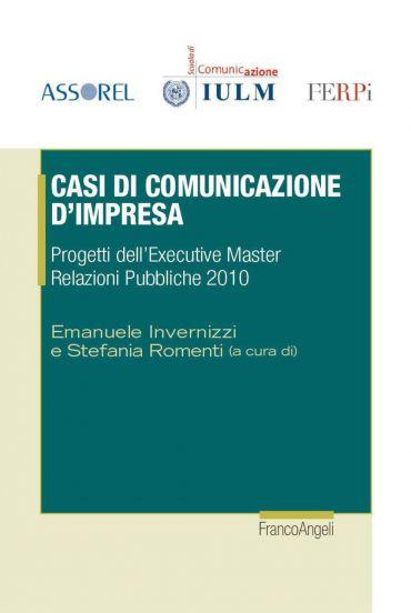 Casi di comunicazione d'impresa. Progetti dell'Executive Master