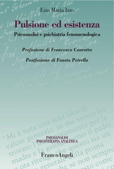 Pulsione ed esistenza. Psicoanalisi e psichiatria fenomenologica