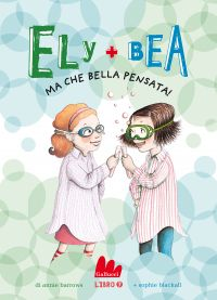 Ely + Bea 7 Ma che bella pensata!