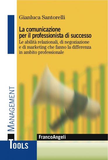 La comunicazione per il professionista di successo. Le abilità r