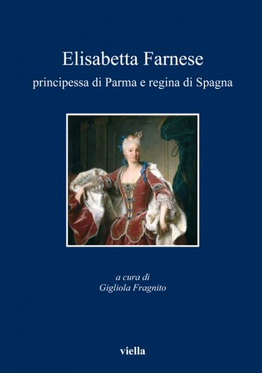 Elisabetta Farnese principessa di Parma e regina di Spagna