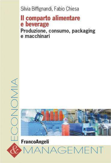 Il comparto alimentare e beverage. Produzione, consumo, packagin