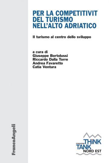 Per la competitività del turismo nell'Alto Adriatico. Il turismo