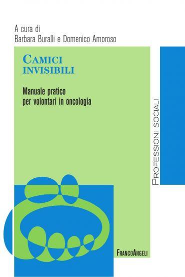 Camici invisibili. Manuale pratico per volontari in oncologia