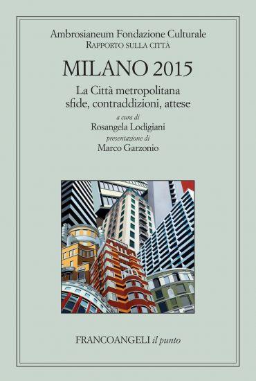 Milano 2015 Rapporto sulla città. La città metropolitana sfide,