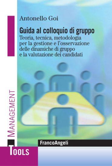 Guida al colloquio di gruppo. Teoria, tecnica, metodologia per l