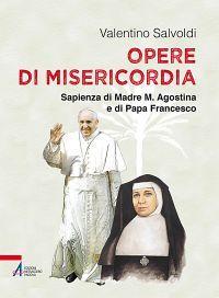 Opere di misericordia. Sapienza di madre M. Agostina e di papa F