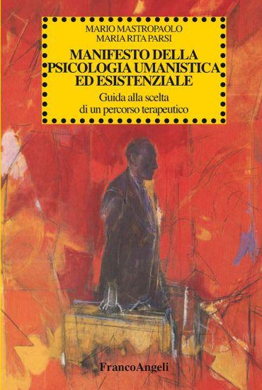 Manifesto della psicologia umanistica ed esistenziale. Guida all