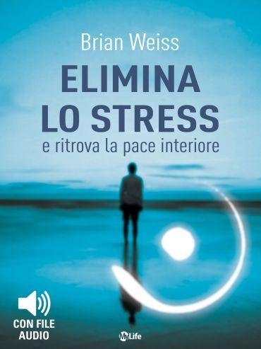 Elimina lo Stress e Ritrova la Pace Interiore ePub