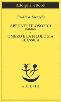 Appunti filosofici 1867-1869 - Omero e la filologia classica ePu
