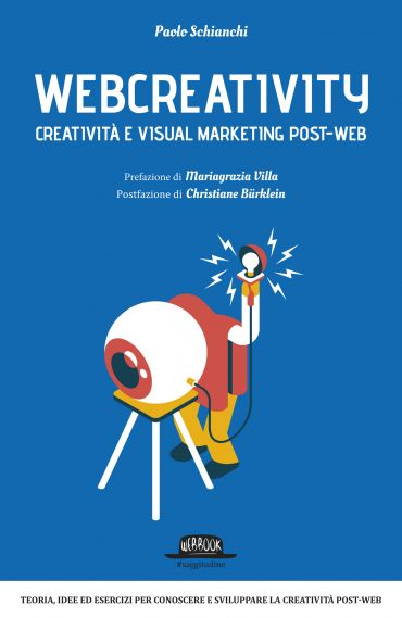 Webcreativity - Creatività e visual marketing post web: Teorie,