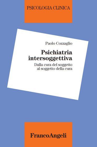 Psichiatria intersoggettiva. Dalla cura del soggetto al soggetto