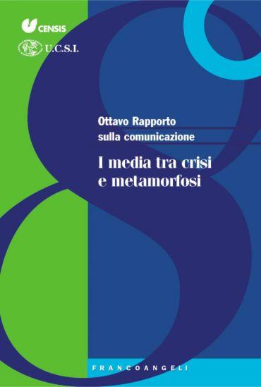 Ottavo Rapporto sulla comunicazione. I media tra crisi e metamor
