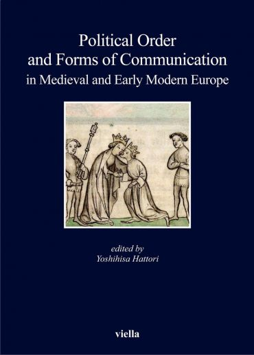 Political Order and Forms of Communication in Medieval and Early