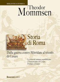 Storia di Roma. Dalla guerra contro Mitridate al trionfo di Cesa