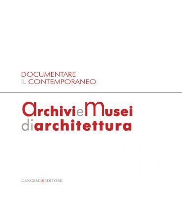 Documentare il Contemporaneo. Archivi e Musei di Architettura eP