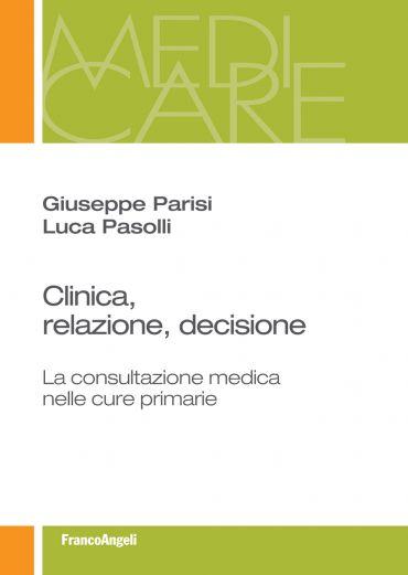 Clinica, relazione, decisione. La consultazione medica nelle cur
