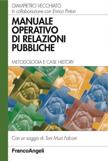 Manuale operativo di relazioni pubbliche. Metodologia e case his