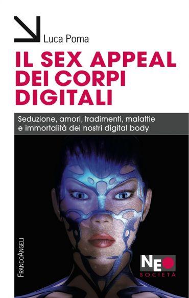 Il sex appeal dei corpi digitali. Seduzione, amori, tradimenti,