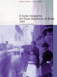 Il fondo fotografico del Piano Regolatore di Roma 1883