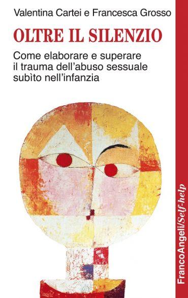 Oltre il silenzio. Come elaborare e superare il trauma dell'abus