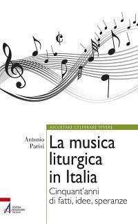 La musica liturgica in Italia. Cinquant'anni di fatti, idee, spe