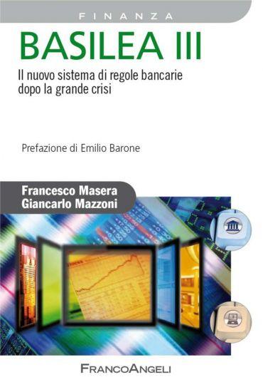Basilea III. Il nuovo sistema di regole bancarie dopo la grande