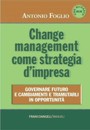 Change management come strategia d'impresa. Governare futuro e c