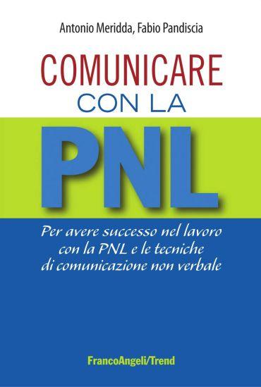 Comunicare con la PNL. Per avere successo nel lavoro con la PNL