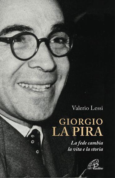 Giorgio la Pira. La fede cambia la vita e la storia
