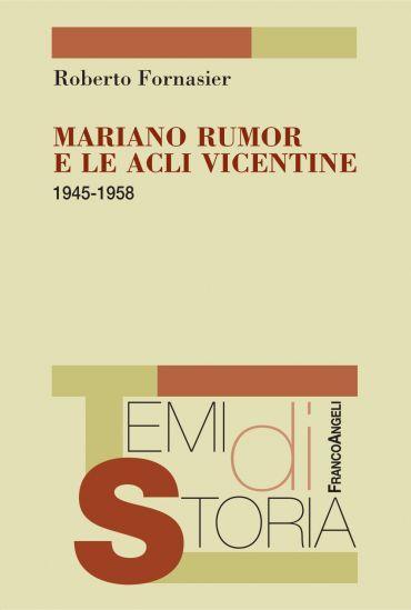 Mariano Rumor e le Acli vicentine. 1945-1958