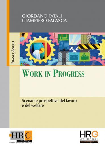 Work in Progress. Scenari e prospettive del lavoro e del welfare