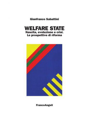 Welfare state. Nascita, evoluzione e crisi. Le prospettive di ri