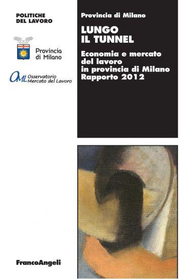 Lungo il tunnel. Economia e mercato del lavoro in provincia di M