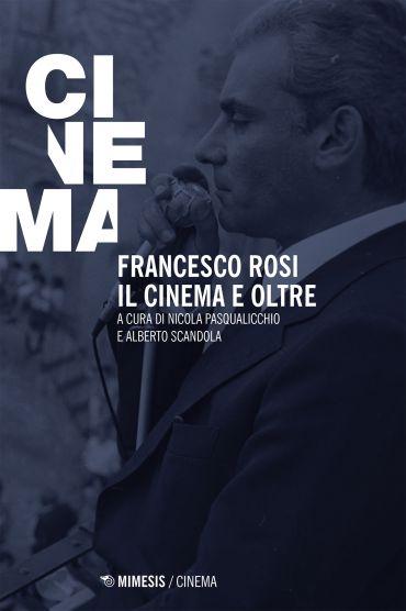 Francesco Rosi. Il cinema e oltre ePub