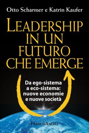 Leadership in un futuro che emerge. Da ego-sistema a eco-sistema