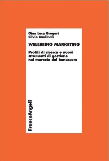 Wellbeing marketing. Profili di ricerca e nuovi strumenti di ges