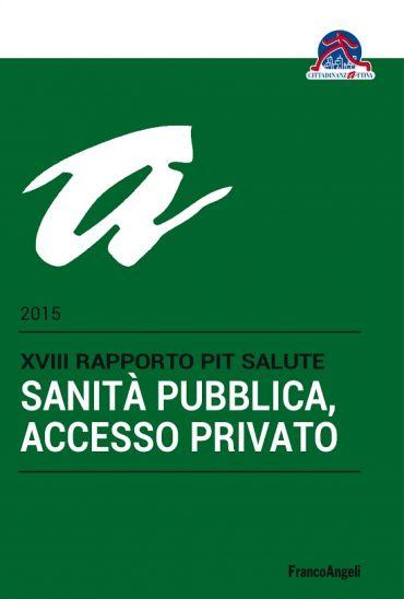 Sanità pubblica, accesso privato. XVIII Rapporto Pit salute 2015