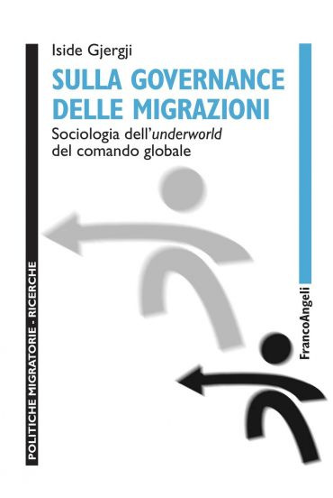 Sulla governance delle migrazioni. Sociologia dell'underworld de